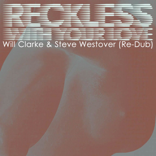 Azari & lll - Reckless With Your Love [Will Clarke + Steve Westover ReDub] **FREE DOWNLOAD**