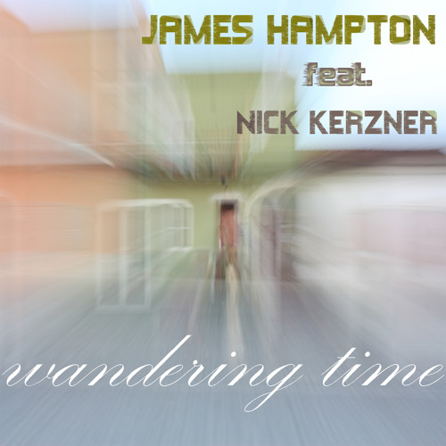 James Hampton feat. Nick Kerzner - Wandering Time -  Preview - 2012