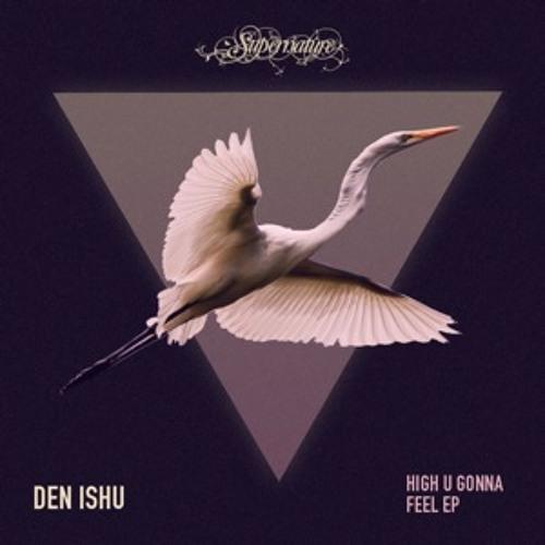 Den Ishu - High U Gonna Feel