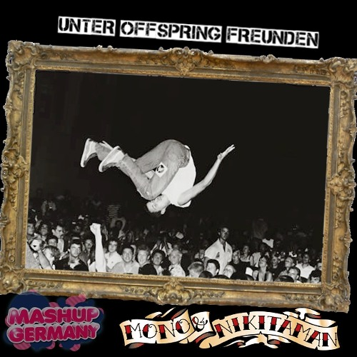 Mono & Nikitaman vs. The Offspring - Unter Offspring Freunden (Mashup-Germany Bootleg)
