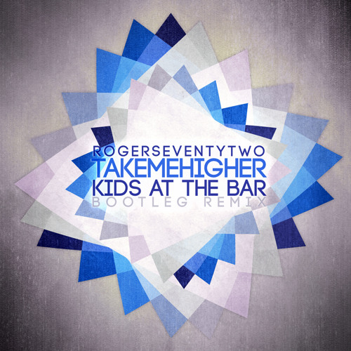 Rogerseventytwo - You Take Me Higher (Kids At The Bar Remix)