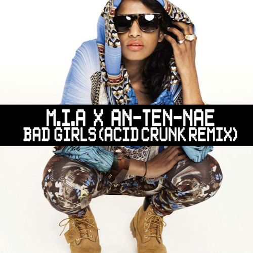 M.I.A X AN-TEN-NAE // BAD GIRLS (ACID CRUNK REMIX)