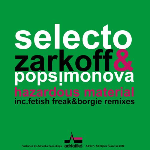 Adr047/ Selecto, Zarkoff & Popsimonova - Hazardous Material Ep Inc.Fetish Freak & Borgie Rmxs