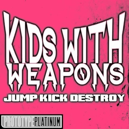 Kids With Weapons - Jump Kick Destroy (Original Mix)