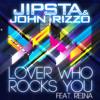 "Jipsta & John Rizzo ft. Reina ""Lover Who Rocks U"" (orig radio edit)"