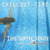 CHILLOUT TIME - The Sixth Sense (mixed by SpringLady)