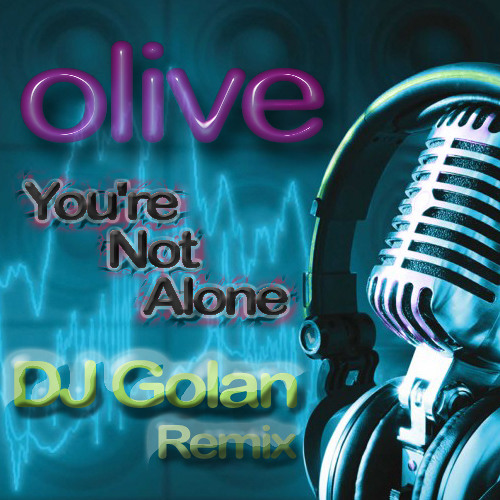 Olive - You're Not Alone (DJ Golan Remix) WEB EDIT