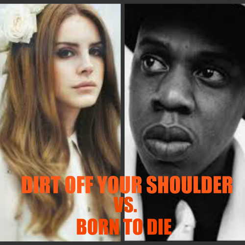 Dirt Off Your Shoulder Vs. Born To Die - Jay-Z Vs. Lana Del Rey - THE MELKER PROJECT