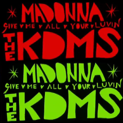 Madonna - Give Me All Your Luvin (THE KDMS version)