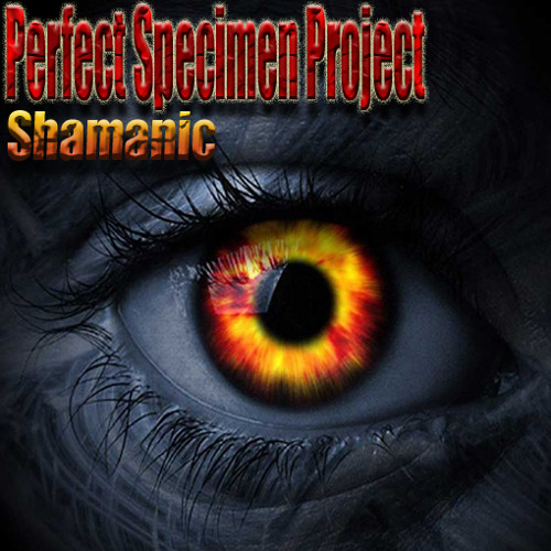 Perfect Specimen Project -  Shamanic