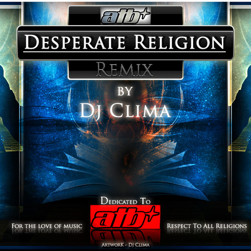 ATB - Desperate Religion [Dj Clima Remix] !d(-_-)b!