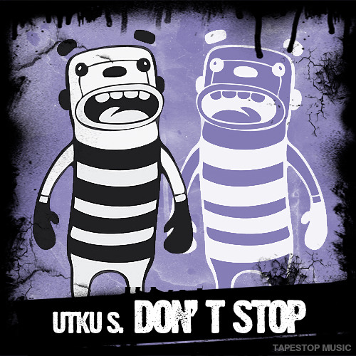 Utku S.-Don't Stop / Out Now on Tapestop Music