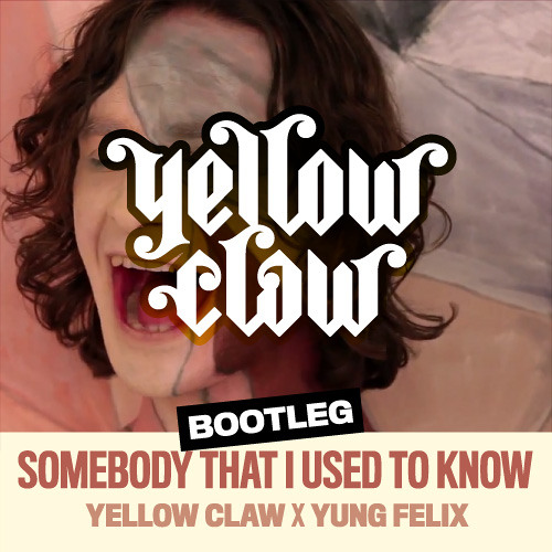 Yellow Claw x Yung Felix - Somebody That I Used To Know
