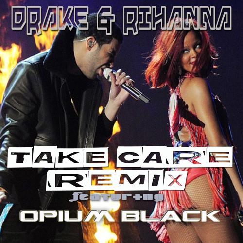 Drake & Rihanna ft Opium Black - Take Care Remix (MAIN)