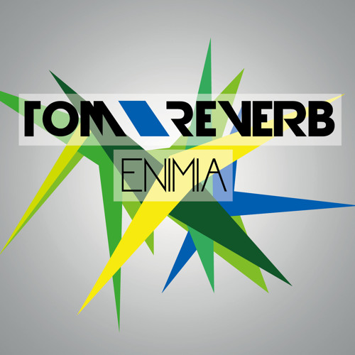 Tom Reverb - Enimia (Original Mix)