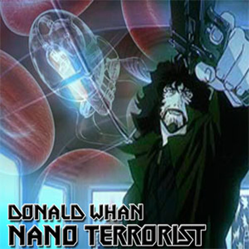 Donald Whan - Nano Terrorist (Mastered)