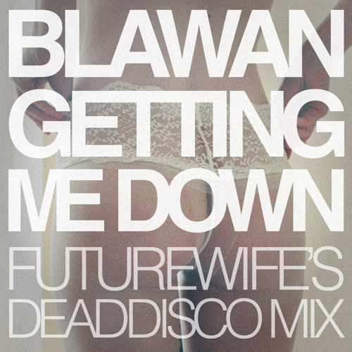 Blawan - Getting Me Down (Futurewife's Extended Deaddisco Mix)