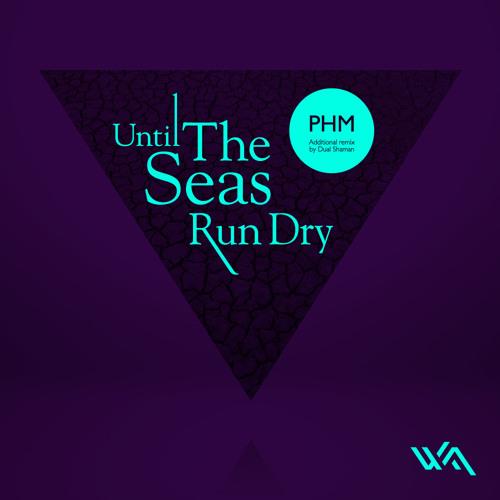 PHM - Until The Seas Run Dry