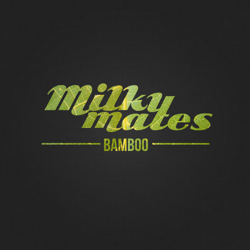 Milky Mates - Bamboo (Original mix) *PREVIEW*