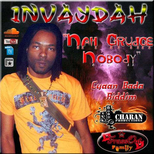 Invaydah - Nah Grudge Nobody (Cyaan Bada Riddim) {Bosch Music & FrassOut Production}