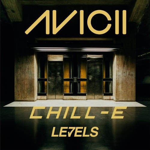 Avicii - Levels (Chill-E Remix) Heavy Electronic Music Submission