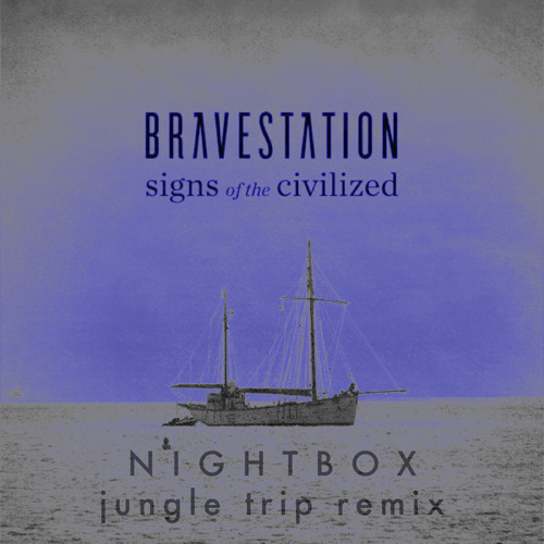 Bravestation - Signs of the Civilized (Nightbox Jungle Trip Remix)