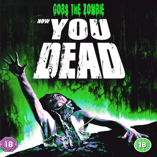 GOBS THE ZOMBIE - NOW YOU DEAD (studio mix)