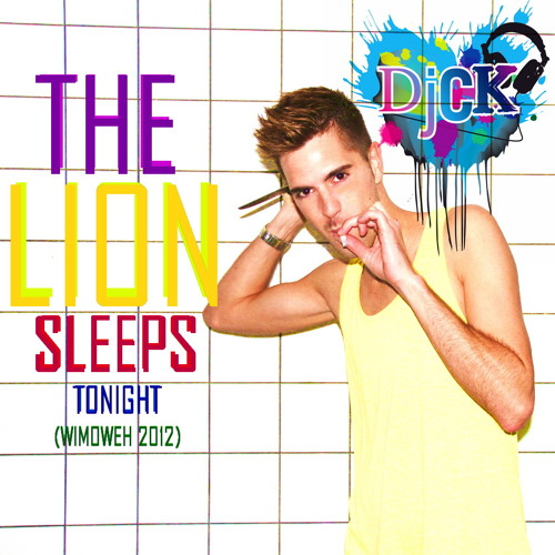 DjCK - The Lion Sleeps Tonight (Wimoweh 2012)