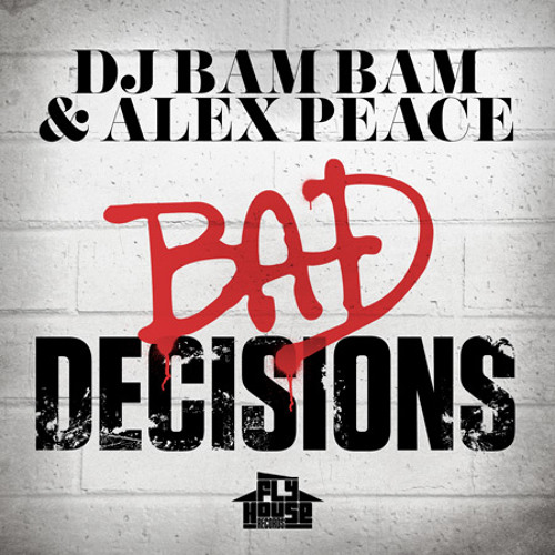 DJ Bam Bam & Alex Peace - Bad Decisions