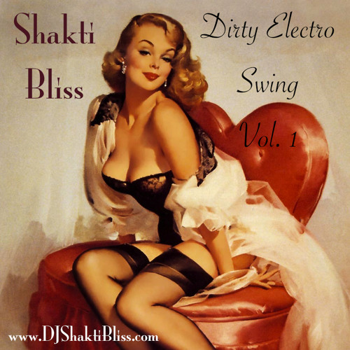 Shakti Bliss : Dirty Electro Swing : Volume One