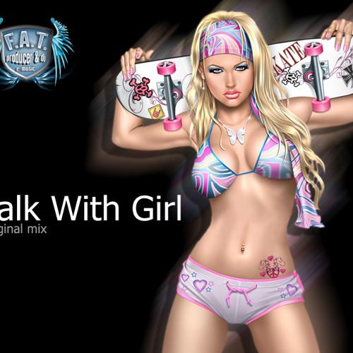 Dj F.A.T. - Talk With Girl (original mix)