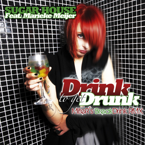 Sugar House feat. Marieke Meijer - Drink To Get Drunk (MilleR's BreakDrink RMX)