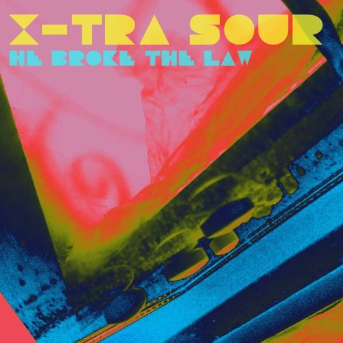 X-Tra Sour - He Broke The Law [Vocal Mix]