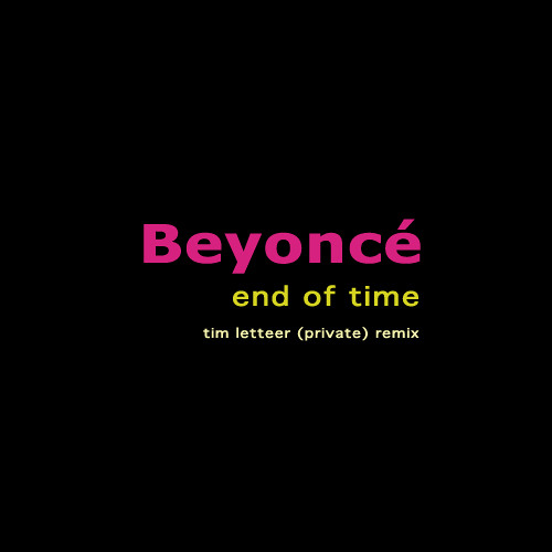 End of Time - Beyonce (Tim Letteer Remix)