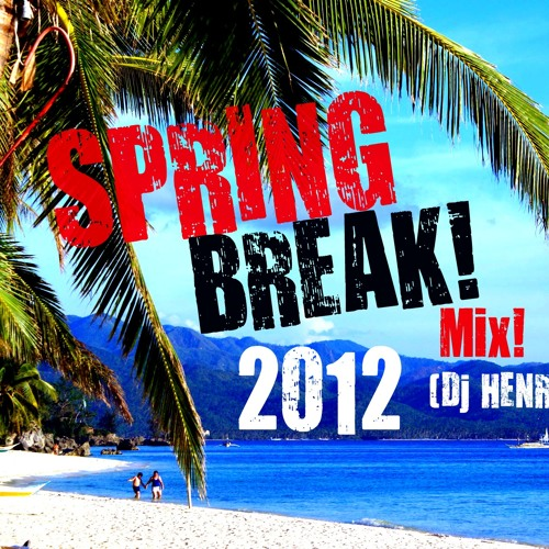 SPRING BREAK! Mix! - (Dj Henry)