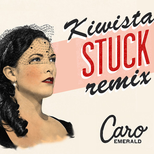 "Caro Emerald - Stuck (Kiwistar ""Club Edit"" Remix) FREE DOWNLOAD"