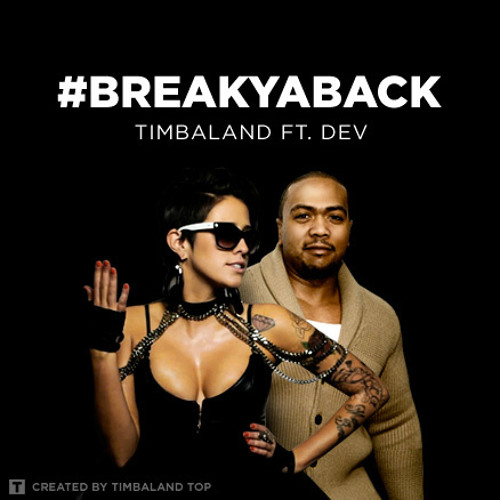 "Timbaland feat. Dev ""Break Ya Back"""