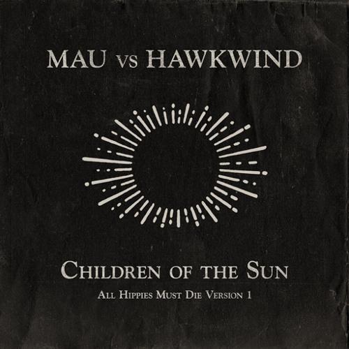 MAU vs Hawkwind - Children of the Sun (All Hippies Must Die Version 1)