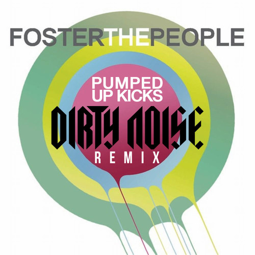 Foster The People- Pumped Up Kicks (Dirty Noise Remix)