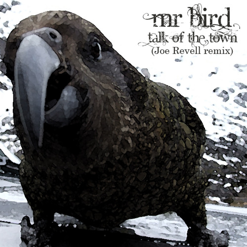 Mr Bird - Talk of the Town  (Joe Revell's gun in hand remix) out now on Fat bird sounds