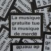 La Musique Gratuite Tue La Musique De Merde