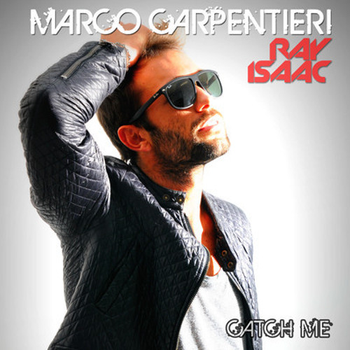 Marco Carpentieri Feat. Ray Isaac - Catch Me (Thomas Borlaug Remix) (Released On Beatport)