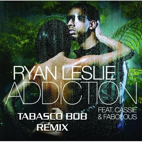 Ryan Leslie feat.Cassie & Fabolous - Addiction (Tabasco Bob Remix)
