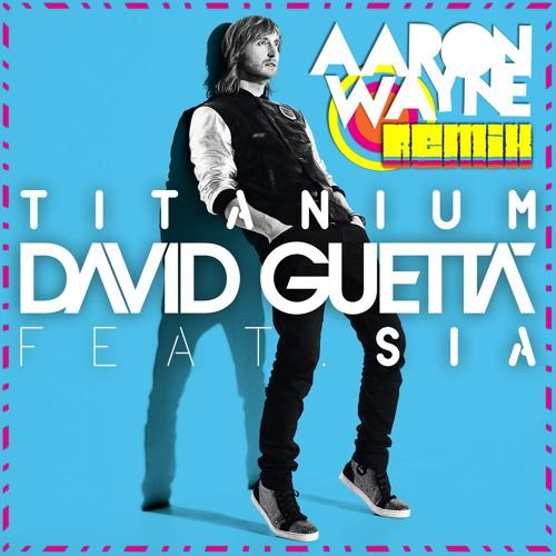 David Guetta - Titanium [Aaron Wayne Remix]