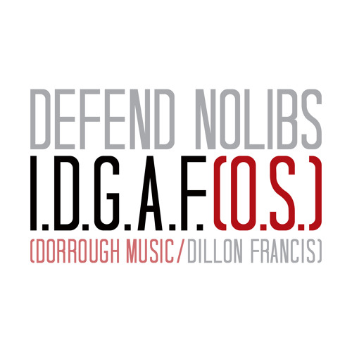 Defend NoLibs -I.D.G.A.F.[O.S.] (Dorrough Music/Dillon Francis)