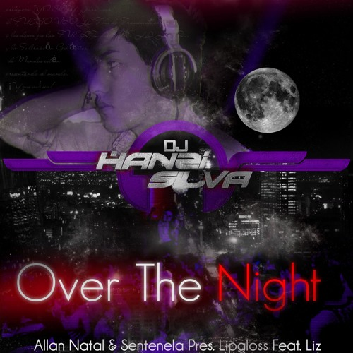 Allan N. & S. Pres.Lipgloss Feat.Liz- Over The Night (HanzI SilvA °°Baila Fiery°° Zu 2012 Mix) FREE