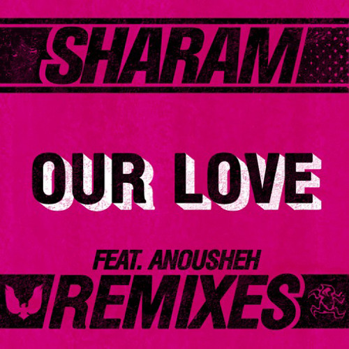 Sharam Feat Anousheh - Our Love (Sharam Leftfield Mix)