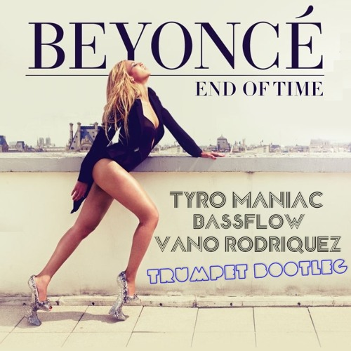 Beyoncé - End of Time (Tyro Maniac x Bassflow & Vano Rodriquez Trumpet Bootleg)