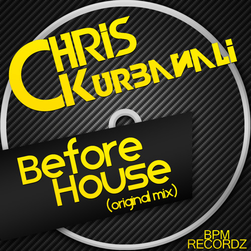 Chris Kurbanali -Before House [B.P.M RECORDZ ]
