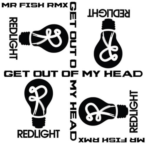 Get out my head (Red Light) Mr Fish RMX